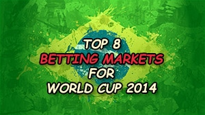 Top 8 Ante Post Betting Markets for World Cup 2014